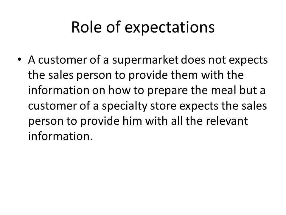 Role of expectations The retailers are operating in a dynamic environment and they have to manage their services on the basis of the customer expectations.