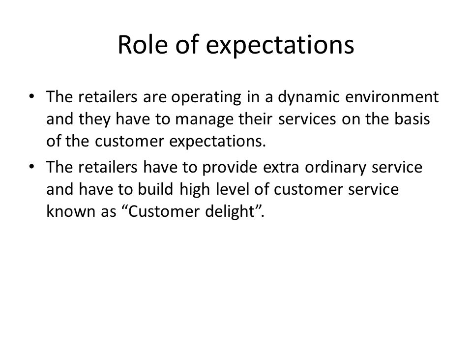 Perceived service The customers base their evaluation of store service on their perception.