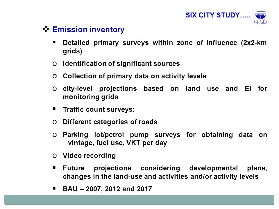  Source emission profiles  54 stationary and 13 vehicle sources  Sources identified based on primary surveys in the cities  Categorized based on their nature (combustion or non- combustion) and occurrence (city specific or common to all cities) – CC, CCS, NCC, NCS  Sampling was done depending on source type – all the cities/one city/lab simulation  Sampling methodologies – Dilution sampling for combustion sources, re-suspension sampling for dust sources, and source dominated sampling for area sources.
