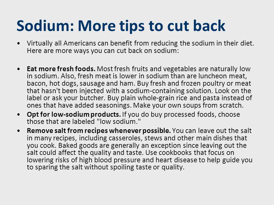 Sodium: More tips to cut back Limit use of sodium-laden condiments.