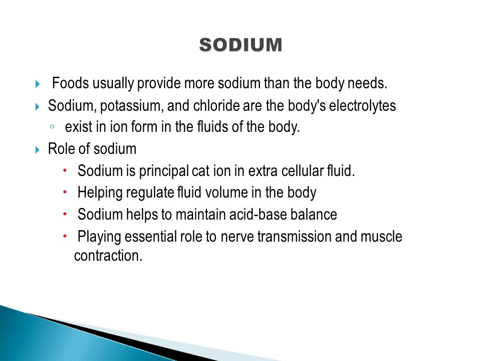  Sodium recommendations ◦ minimum sodium requirement for adults is set at 500 mg  Common food sources ◦ Processed foods are the primary sources.