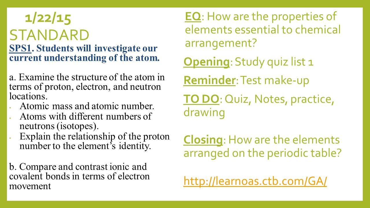 1/21/15 EQ: How are the properties of elements essential to chemical arrangement.