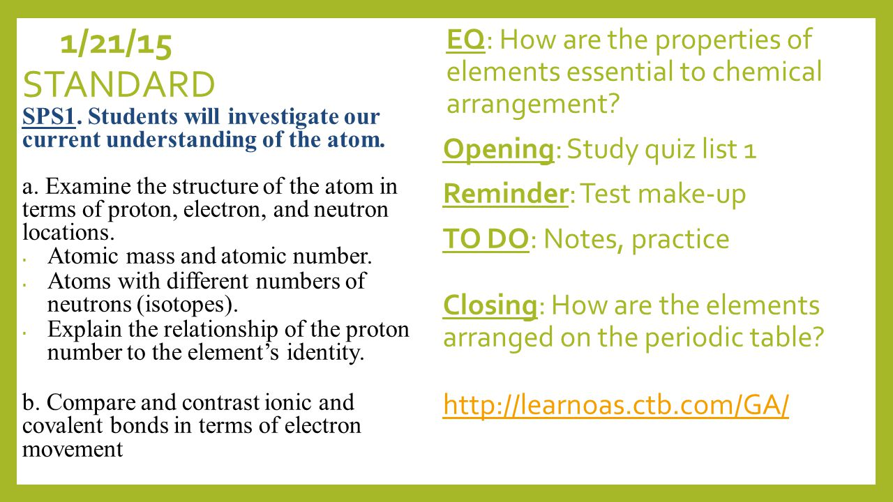 1/20/15 EQ: How are the properties of elements essential to chemical arrangement.