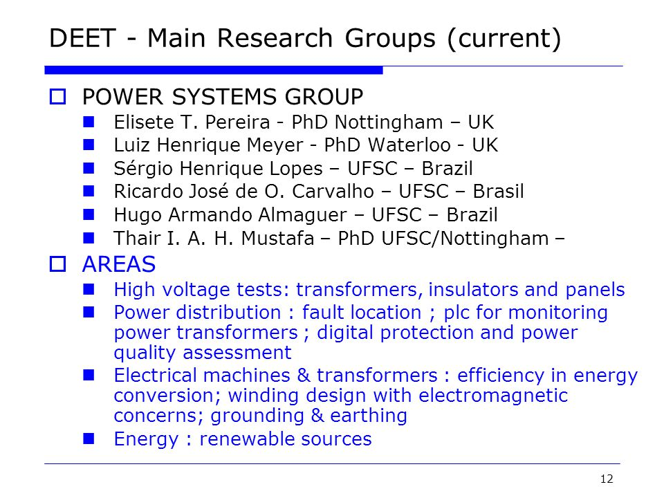 13 DEET - Main Research Groups (current)  POWER ELECTRONICS & DRIVING SYSTEMS GROUP Adriano Péres – PhD UFSC Sérgio V.