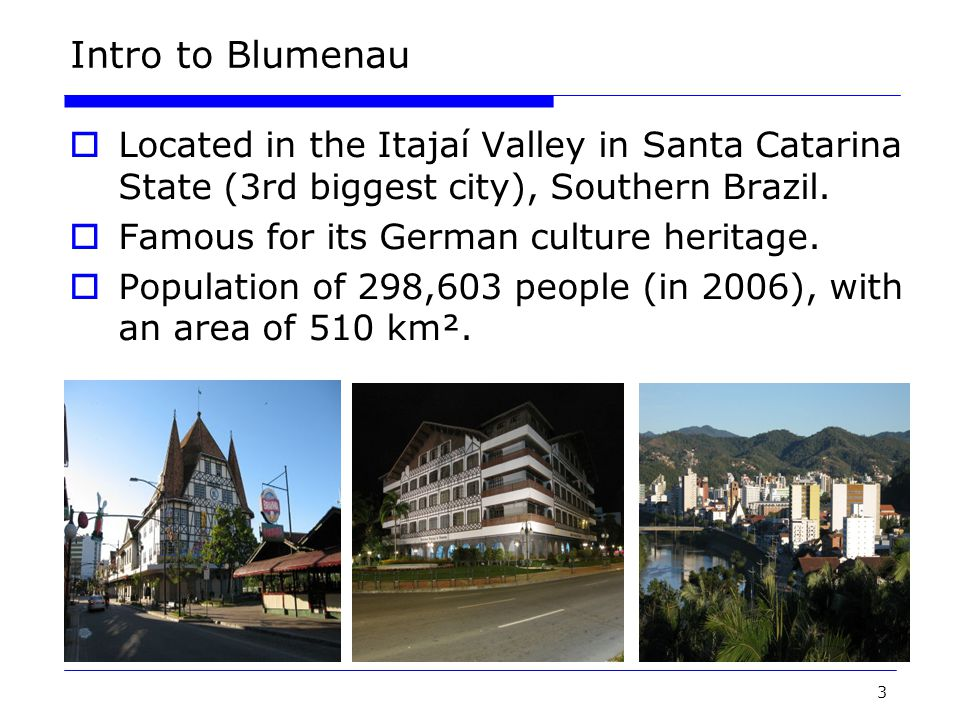 4 Intro to Blumenau  The city has a high standard of living, the crime rate is very low and the illiteracy rate is under 2.85%, making Blumenau a very attractive place to live and visit.