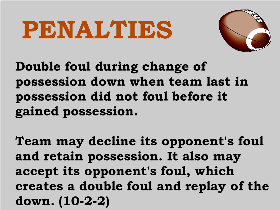 PENALTIES Double foul during change of possession down when team last in possession did not foul before it gained possession.