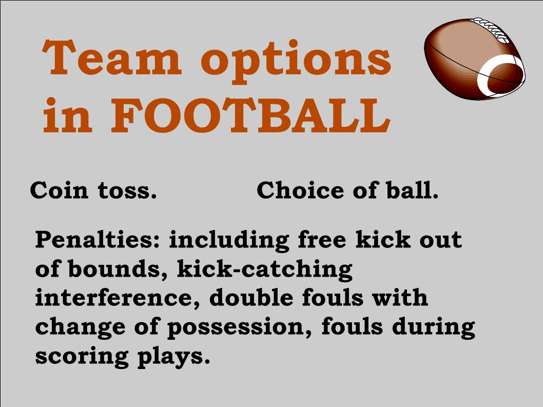 Team options in FOOTBALL Shortening periods.After try or field goal.