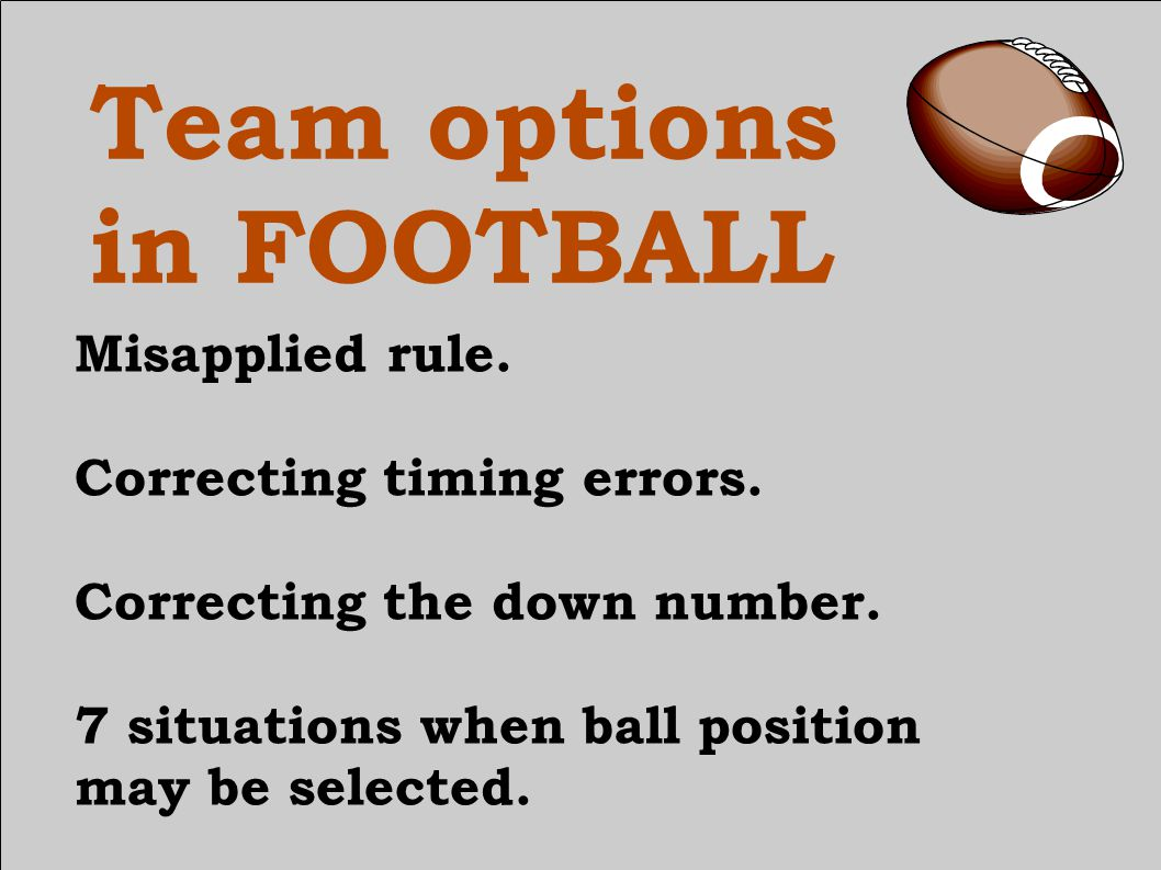 Team options in FOOTBALL From the coin toss to placement of the ball in overtime lancasterfootballofficials.org piaa.org bbinfinity@yahoo.com THANK YOU