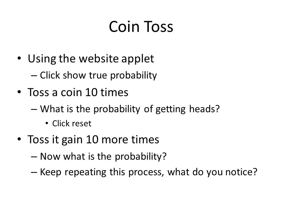 Toss a coin 100 times Reset the applet Toss 40, then 40 more, and then 20 more.