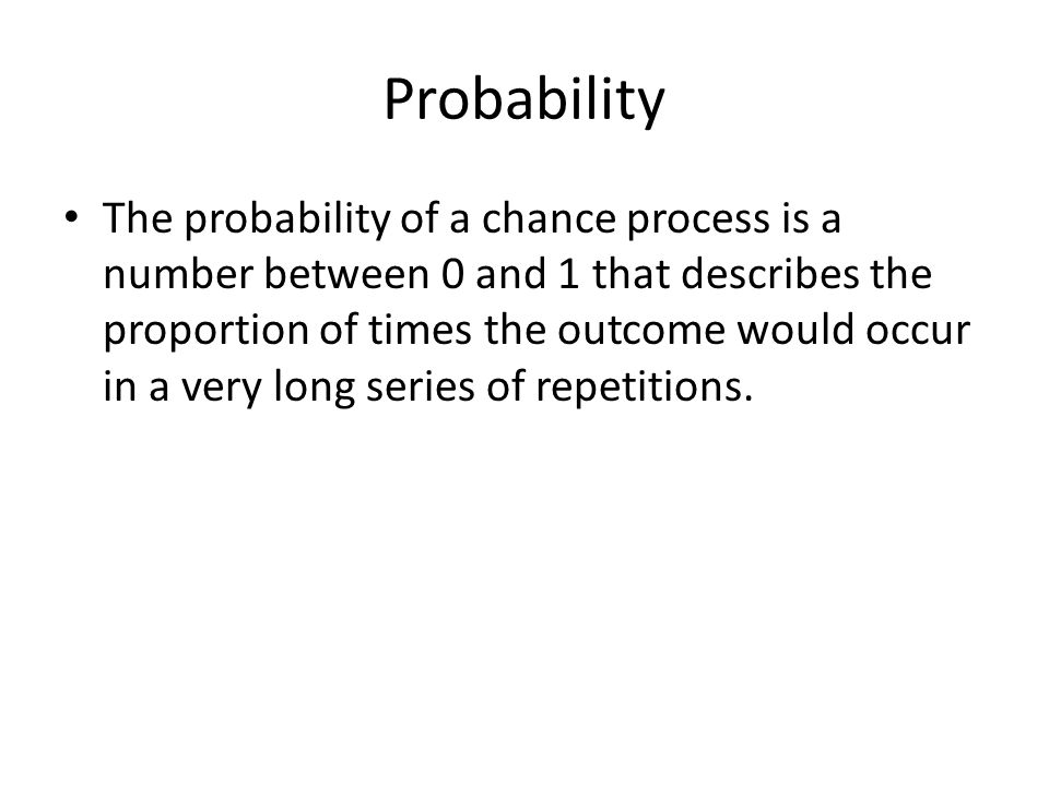 Likelihood of an event to occur 0  will never occur 1  will occur every repetition.5  likely to occur half the time.
