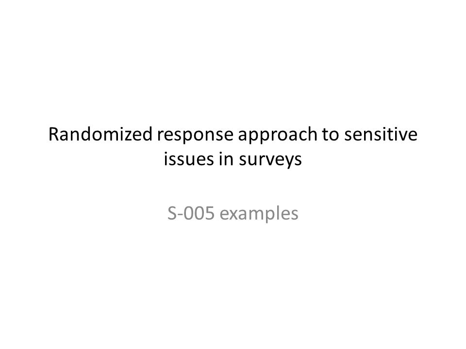 The randomized-response strategy: Why try this.