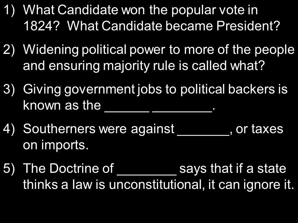 Answers 1)Andrew Jackson, John Quincy Adams 2)Jacksonian Democracy 3)Spoils System 4)Tariffs 5)Nullification