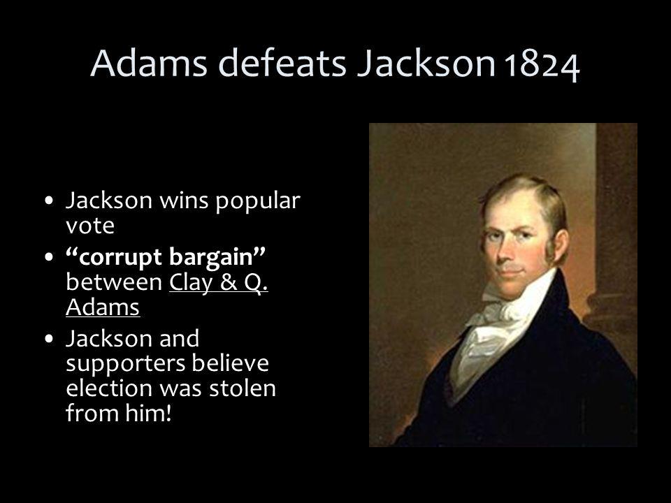 Election of 1824 John Quincy Adams Electoral Votes: 84 Pop.