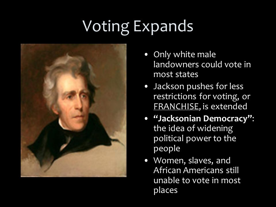 Jackson Wins 1828 Election Expansion of voting rights helps Jackson win.