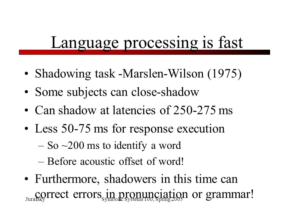 JurafskySymbolic Systems 100, Spring 2005 What we've learned Language perception is very fast