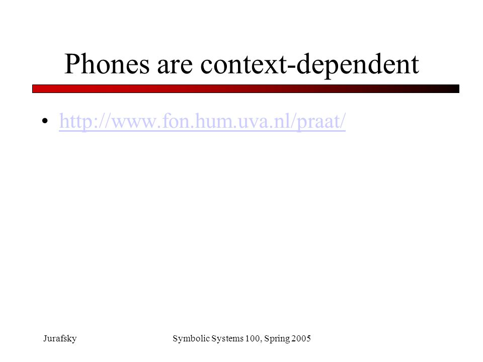 JurafskySymbolic Systems 100, Spring 2005 Phones are context-dependent