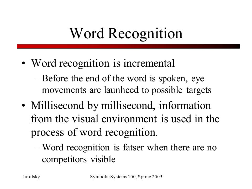 JurafskySymbolic Systems 100, Spring 2005 Word sense disambiguation Words can have two meanings – bug Recording device Insecty thing Also called lexical ambiguity or word sense ambiguity How do people resolve lexical ambiguity?