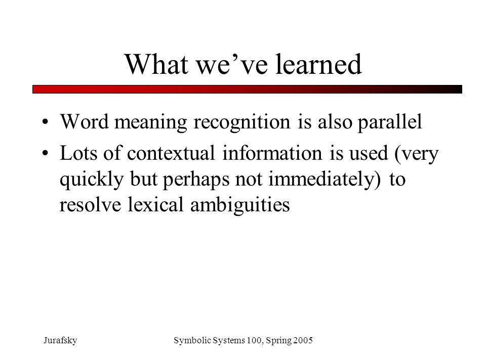 JurafskySymbolic Systems 100, Spring 2005 Conversational meaning Words mean things Consciously we know that But even when we're not conscious they still mean things Conversational disambiguation