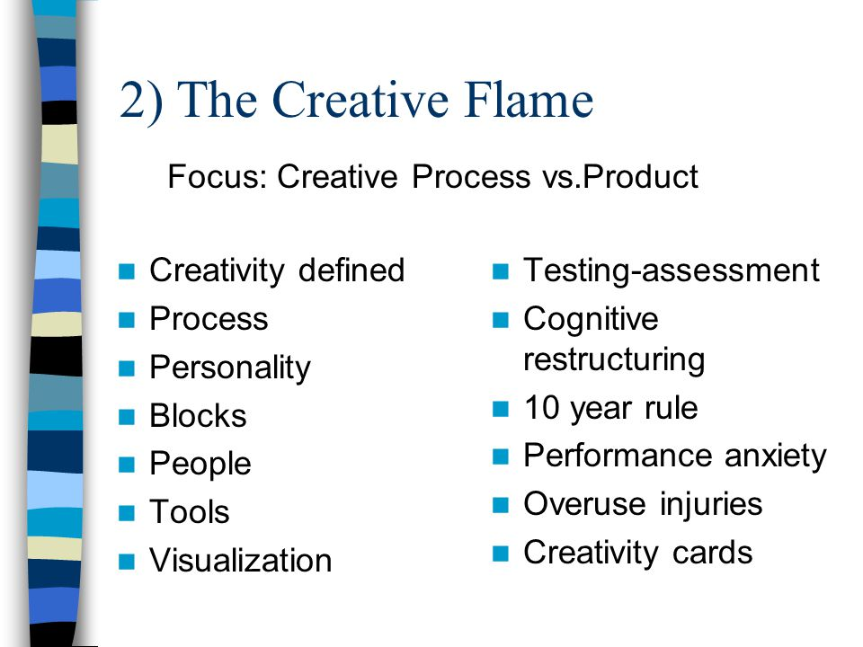 Creative Flame Final Project A work-in-progress: –Challenges and stretches your creativity –Meaningful to you –Demonstrates your creative process –Shows artistic/musical/creative application of course material –A public presentation –A written paper