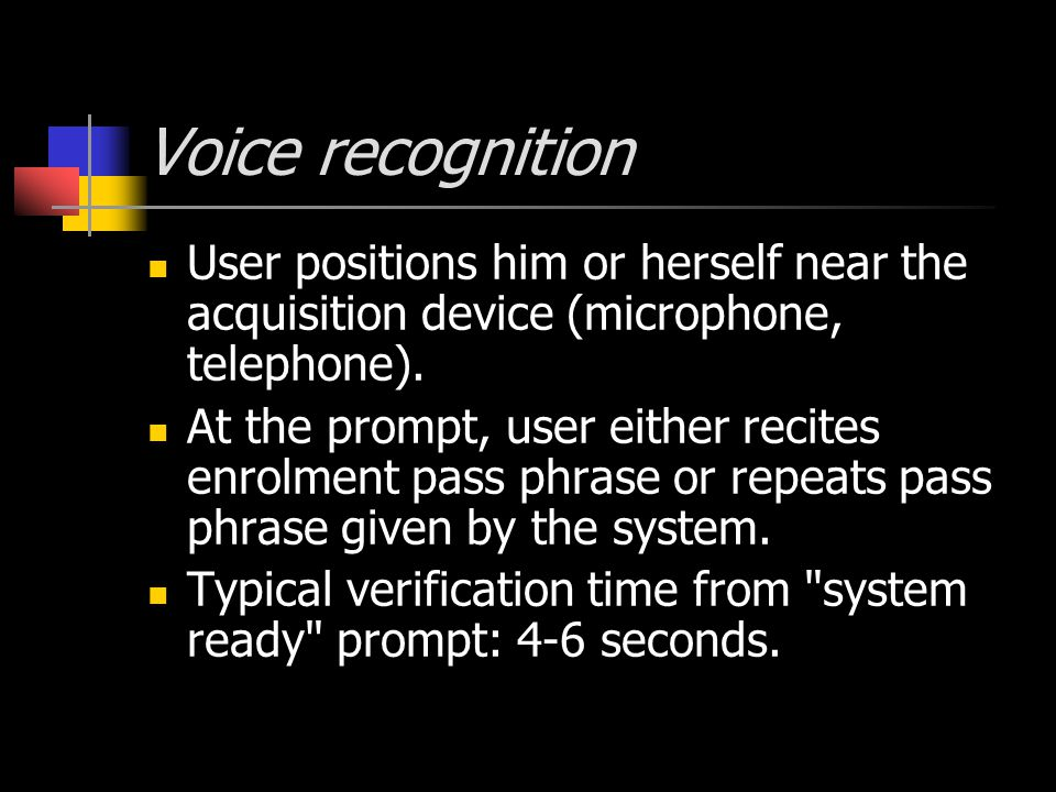 I ris recognition User positions him or herself near the acquisition device (peripheral or standalone camera).