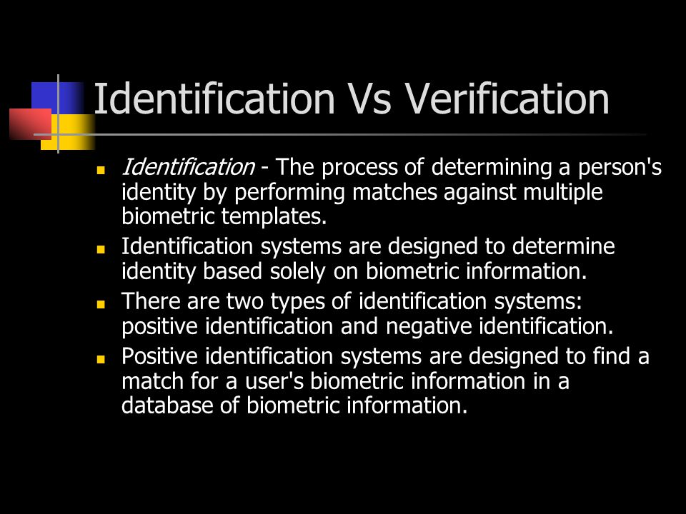 Positive identification answers the Who am I?, although the response is not necessarily a name - it could be an employee ID or another unique identifier.