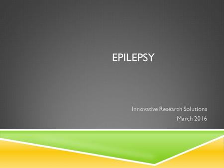 EPILEPSY Innovative Research Solutions March 2016.