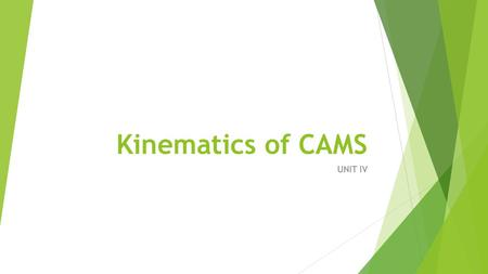 Kinematics of CAMS UNIT IV. Contents  Types of cams and followers - Definitions related cam profile - Derivatives of follower motion – High speed cams.