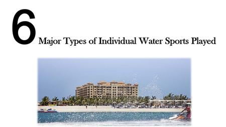 6 Major Types of individual Water Sports Played