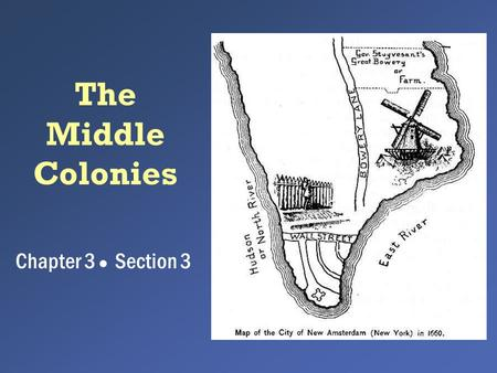 The Middle Colonies Chapter 3 ● Section 3. Middle Colonies 1. New York 2. New Jersey 3. Pennsylvania 4. Delaware