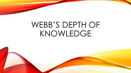 WEBB'S DEPTH OF KNOWLEDGE. BLOOM'S TAXONOMY... FOR WRITING MEASURABLE OBJECTIVES AND CREATING APPROPRIATE ASSESSMENTS.