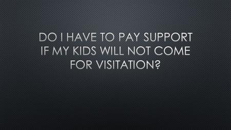 Must I Pay Support If My Kids Don't Visit?