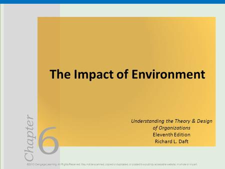 6 Chapter The Impact of Environment ©2013 Cengage Learning. All Rights Reserved. May not be scanned, copied or duplicated, or posted to a publicly accessible.
