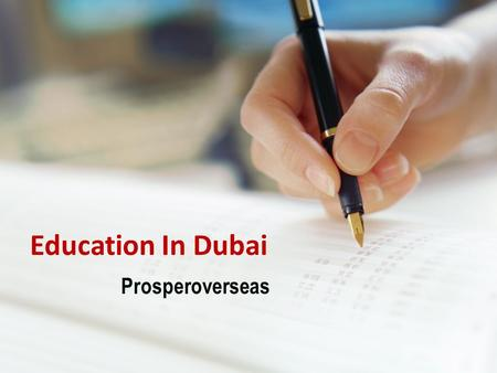 Education In Dubai Prosperoverseas. About Prosper Overseas Prosper Overseas, best overseas education consultants for studying in Dubai. Get guidance/Counseling.