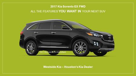 2017 Kia Sorento EX FWD ALL THE FEATURES YOU WANT IN YOUR NEXT SUV Westside Kia – Houston's Kia Dealer *2017 Kia Sorento EX EbonyBlack.