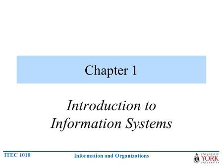 ITEC 1010 Information and Organizations Chapter 1 Introduction to Information Systems.