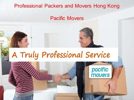 Professional Packers and Movers Hong Kong Pacific Movers.
