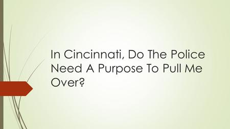 Do The Police Require A Reason To Pull Me Over In Cincinnati?