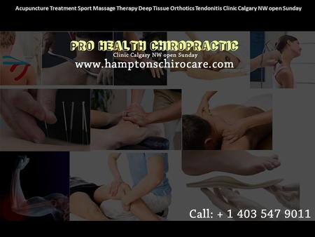 Acupuncture Treatment Sport Massage Therapy Deep Tissue Orthotics Tendonitis Clinic Calgary NW open Sunday.