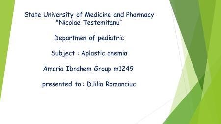 "State University of Medicine and Pharmacy Nicolae Testemitanu"" Departmen of pediatric Subject : Aplastic anemia Amaria Ibrahem Group m1249 presented to."