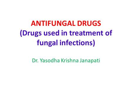 ANTIFUNGAL DRUGS Medicinal Chemistry (Drugs used in treatment of fungal infections) Dr. Yasodha Krishna Janapati.