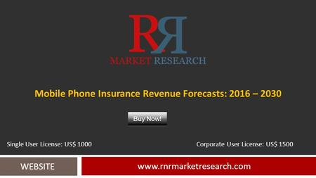 Mobile Phone Insurance Revenue Forecasts: 2016 – WEBSITE Single User License: US$ 1000 Corporate User License: US$ 1500.