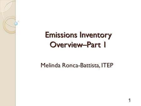 1 Emissions Inventory Overview–Part 1 Melinda Ronca-Battista, ITEP.