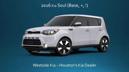 2016 Kia Soul (Base, +, !) Westside Kia – Houston's Kia Dealer *2016 Cloud White Kia Soul.