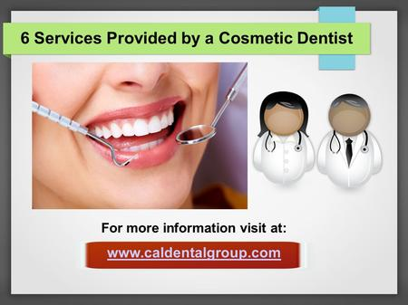 6 Services Provided by a Cosmetic Dentist For more information visit at: