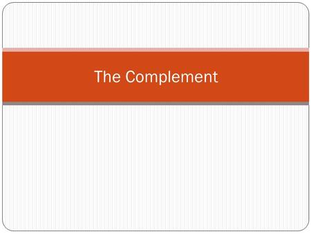 The Complement. A sentence has a subject + verb + object.