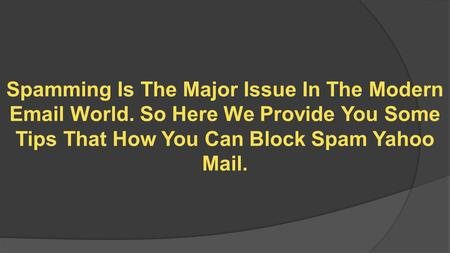 Learn Some Steps To Block Yahoo Spam Mail Yahoo Support Australia Number. http://yahoosupportaustralia.com.au/account-recovery.html