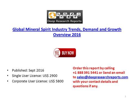 Global Mineral Spirit Industry Trends, Demand and Growth Overview 2016 Published: Sept 2016 Single User License: US$ 2900 Corporate User License: US$ 5800.