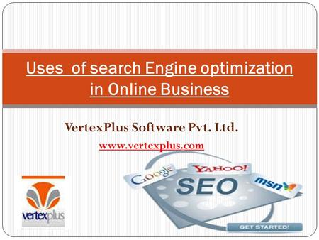 VertexPlus Software Pvt. Ltd.  Uses of search Engine optimization in Online Business.