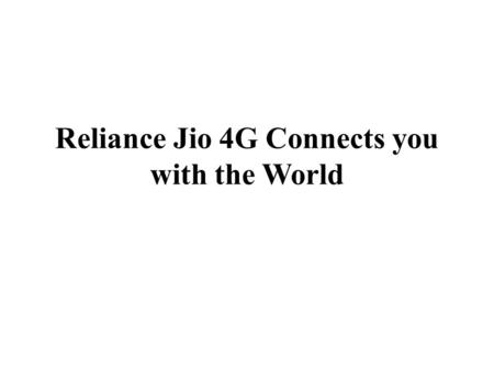 Reliance Jio 4G Connects you with the World. Nowadays, the telecommunication sector is widely increasing with the profitable markets in the global economy.