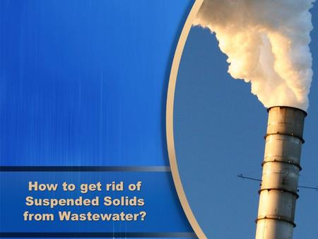 How to get rid of Suspended Solids from Wastewater?